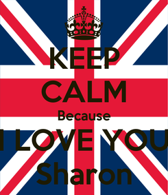 Poster: KEEP CALM Because I LOVE YOU Sharon