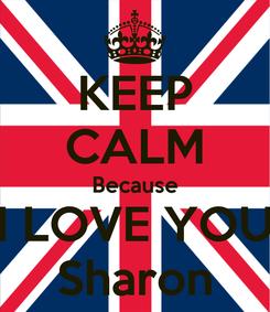 Poster: KEEP CALM Because I LOVE YOU Sharon