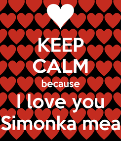 Poster: KEEP CALM because I love you Simonka mea