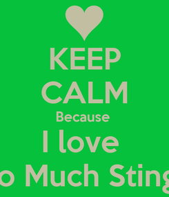 Poster: KEEP CALM Because  I love  you So Much Sting xxxx