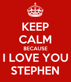 Poster: KEEP CALM BECAUSE I LOVE YOU STEPHEN