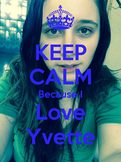 Poster: KEEP CALM Because I Love Yvette