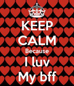 Poster: KEEP CALM Because I luv My bff