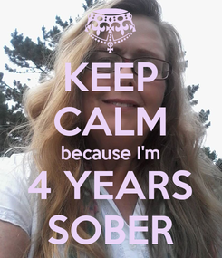 Poster: KEEP CALM because I'm 4 YEARS SOBER