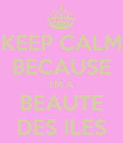 Poster: KEEP CALM BECAUSE I'M A BEAUTE DES ILES