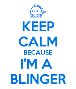 Poster: KEEP CALM BECAUSE I'M A  BLINGER