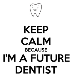 Poster: KEEP CALM BECAUSE I'M A FUTURE DENTIST