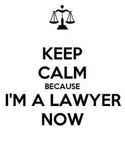 Poster: KEEP CALM BECAUSE I'M A LAWYER NOW