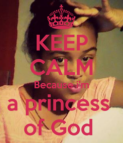 Poster: KEEP CALM Because i'm a princess  of God