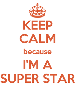 Poster: KEEP CALM because I'M A SUPER STAR