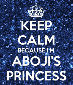 Poster: KEEP CALM BECAUSE I'M ABOJI'S PRINCESS