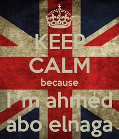 Poster: KEEP CALM because I 'm ahmed abo elnaga