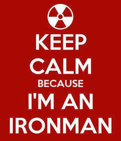 Poster: KEEP CALM BECAUSE I'M AN IRONMAN