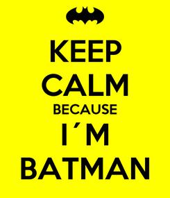 Poster: KEEP CALM BECAUSE I´M BATMAN