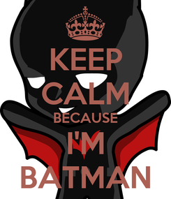 Poster: KEEP CALM BECAUSE I'M BATMAN