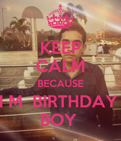 Poster: KEEP CALM BECAUSE I M  BIRTHDAY  BOY