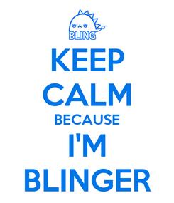 Poster: KEEP CALM BECAUSE I'M BLINGER