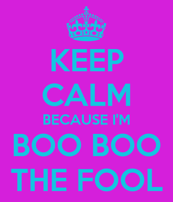 Poster: KEEP CALM BECAUSE I'M BOO BOO THE FOOL