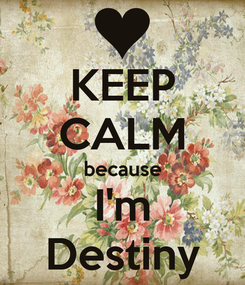 Poster: KEEP CALM because I'm Destiny