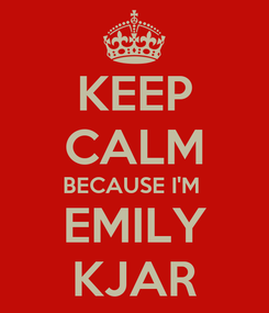 Poster: KEEP CALM BECAUSE I'M  EMILY KJAR