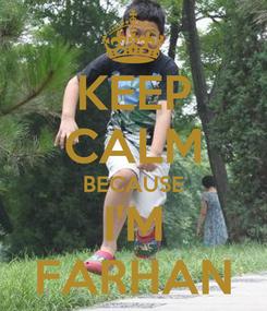 Poster: KEEP CALM BECAUSE I'M FARHAN
