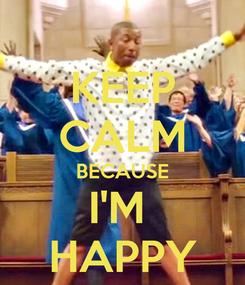 Poster: KEEP CALM BECAUSE I'M  HAPPY