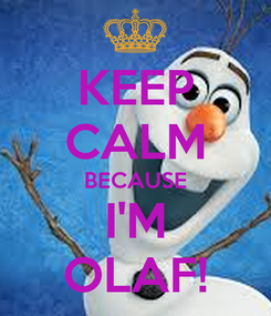 Poster: KEEP CALM BECAUSE I'M OLAF!