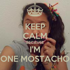Poster: KEEP CALM BECAUSE I'M ONE MOSTACHO