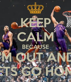 Poster: KEEP CALM BECAUSE I'M OUT AND LETS GO HOME