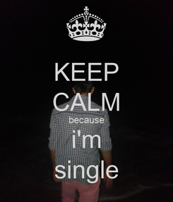 Poster: KEEP CALM because i'm single