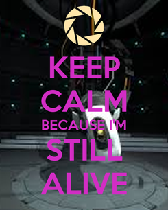 Poster: KEEP CALM BECAUSE I'M STILL ALIVE