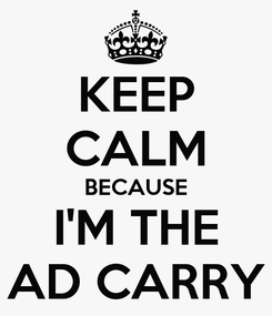 Poster: KEEP CALM BECAUSE I'M THE AD CARRY