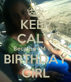 Poster: KEEP CALM Because I'M The BIRTHDAY GIRL