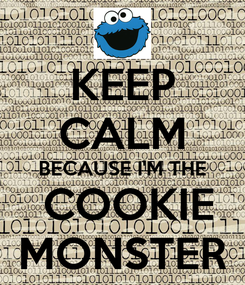 Poster: KEEP CALM BECAUSE I'M THE  COOKIE MONSTER