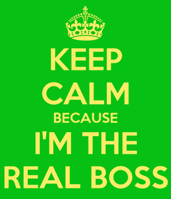 Poster: KEEP CALM BECAUSE I'M THE REAL BOSS