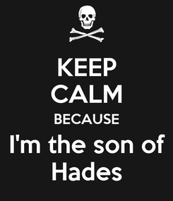 Poster: KEEP CALM BECAUSE  I'm the son of  Hades