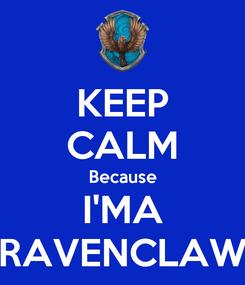 Poster: KEEP CALM Because I'MA RAVENCLAW