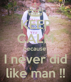 Poster: KEEP CALM because  I never did like man !!