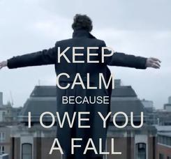 Poster: KEEP CALM BECAUSE I OWE YOU A FALL