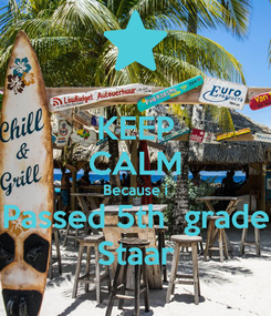 Poster: KEEP CALM Because i Passed 5th  grade Staar