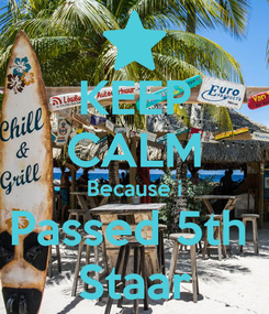 Poster: KEEP CALM Because i Passed 5th  Staar