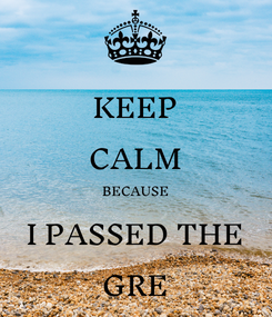 Poster: KEEP CALM BECAUSE I PASSED THE GRE