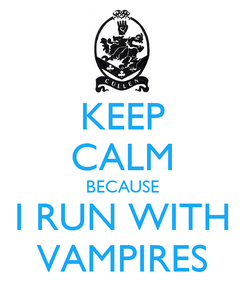 Poster: KEEP CALM BECAUSE I RUN WITH VAMPIRES