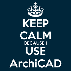 Poster: KEEP CALM BECAUSE I USE ArchiCAD