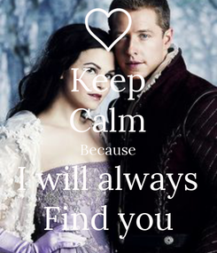 Poster: Keep Calm Because  I will always  Find you