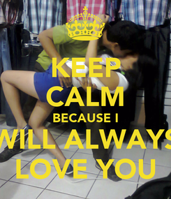 Poster: KEEP CALM BECAUSE I WILL ALWAYS LOVE YOU