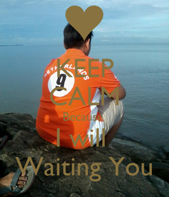 Poster: KEEP CALM Because  I will  Waiting You
