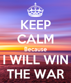 Poster: KEEP CALM Because I WILL WIN THE WAR