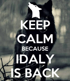 Poster: KEEP CALM BECAUSE IDALY IS BACK