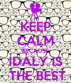 Poster: KEEP CALM BECAUSE IDALY IS  THE BEST
